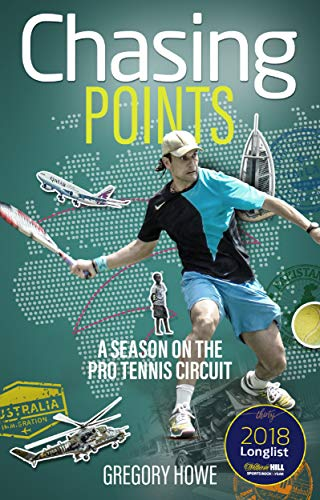 Chasing Points: A Season on the Pro Tennis Circuit by [Howe, Gregory]