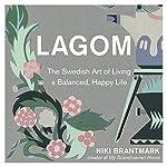 Lagom: The Swedish Art of Living a Balanced, Happy Life | Niki Brantmark