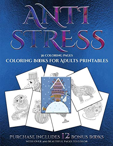 (Coloring Books for Adults Printables (Anti Stress): This book has 36 coloring sheets that can be used to color in, frame, and/or meditate over: This ... photocopied, printed and downloaded)