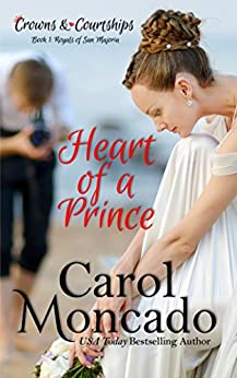 Heart of a Prince: Contemporary Christian Romance (Crowns & Courtships Book 1) by [Moncado, Carol]