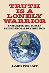 Truth Is a Lonely Warrior by James Perloff (2013-10-10)