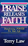 Praise Releases Faith: Transforming Power For Your Life