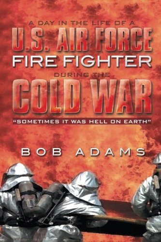 A Day in the Life of a U.S. Air Force Fire Fighter During the Cold War: