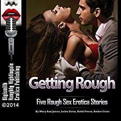 Getting Rough: Five Rough Sex Erotica Stories