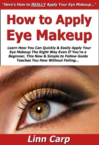 How to Apply Eye Makeup: Learn How You Can Quickly & Easily Apply Your Eye Makeup The Right Way Even If You're a Beginner, This New & Simple to Follow Guide Teaches You How Without Failing