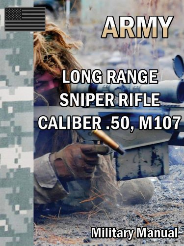 LONG RANGE SNIPER RIFLE CALIBER .50, M107 (Caliber Sniper Rifle)