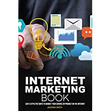 Internet Marketing Book: Easy & Effective Ways to Market Your Service or Product on the Internet
