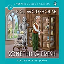 Something Fresh Audiobook by P. G. Wodehouse Narrated by Martin Jarvis