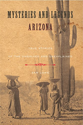 Mysteries and Legends of Arizona: True Stories Of The Unsolved And Unexplained (Myths and Mysteries Series)