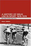 A History of Drug Use in Sport: 1876 - 1976: Beyond Good and Evil, Paul Dimeo, 0415357713
