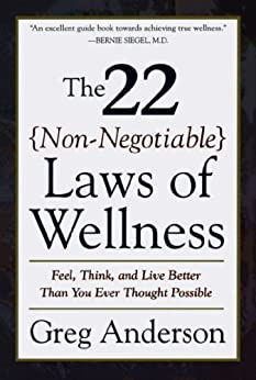 The 22 Non-Negotiable Laws of Wellness: Feel, Think, and Live Better Than You Ever Thought Possible by [Anderson, Greg]