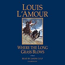 Where the Long Grass Blows: A Novel Audiobook by Louis L'Amour Narrated by Jason Culp