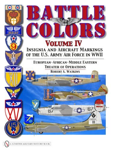 Download By Robert A. Watkins Battle Colors, Vol. 4: Insignia and Aircraft Markings of the USAAF in World War II European/African/ (1st First Edition) [Hardcover] PDF