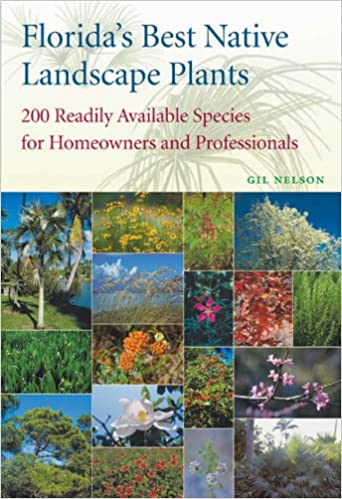 Floridas Best Native Landscape Plants: 200 Readily Available Species for Homeowners and Professionals