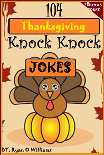 Read 104 Funny Thanksgiving Knock Knock Jokes for kids (Funny knock knock jokes) (Series 2 ) (The Joke Book for Kids) PDF, azw (Kindle)