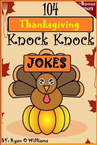 104 Funny Thanksgiving Knock Knock Jokes For Kids (Funny Knock Knock Jokes)  (Series