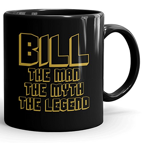 Custom Bill Gift - The Man The Myth The Legend - Coffee Mugs for Men, Husband, Father, Boyfriend - 11oz Black Mug - Gold Black 1