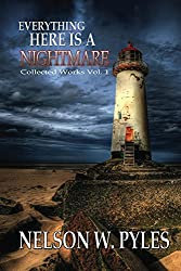 Everything Here Is A Nightmare (Collected Works Book 1)