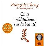Cinq méditations sur la beauté | François Cheng