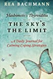 img - for Hashimoto's Thyroiditis - The Sky's The Limit: A Daily Journal For Calming Coping Strategies book / textbook / text book