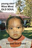 Young Skin/Wise Mind/Old Soul, Amanda Diva Seales, 1418436895