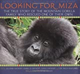 img - for Looking For Miza: The True Story of the Mountain Gorilla Family Who Rescued on of Their Own by Juliana Hatkoff (2008-10-01) book / textbook / text book