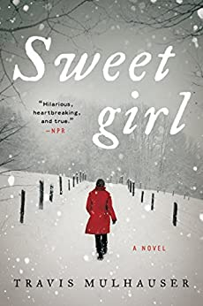 Sweetgirl: A Novel by [Mulhauser, Travis]