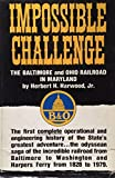 img - for Impossible Challenge: The Baltimore and Ohio (B & O) Railroad in Maryland book / textbook / text book