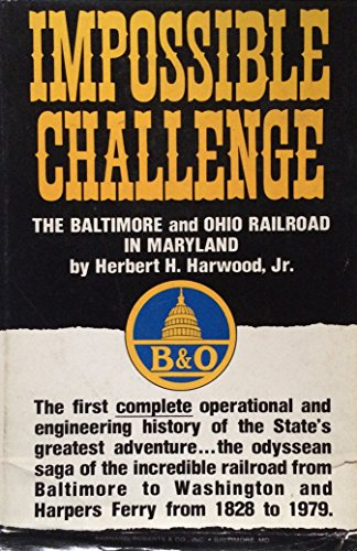 Impossible Challenge: The Baltimore and Ohio (B & O) Railroad in Maryland