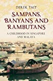 Sampans, Banyans and Rambutans: A Childhood in Singapore and Malaya