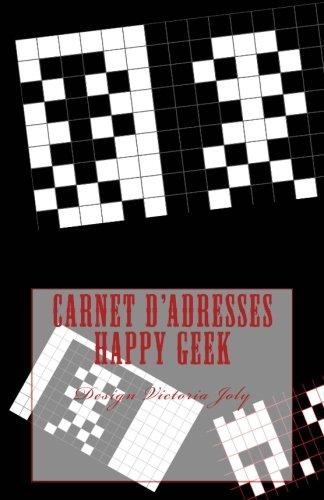 Download Carnet d'adresses Happy Geek: Adresse / Telephone / E-mail / Anniversaire / Site Web / Log in / Mot de passe / Geek 10 (French Edition) PDF