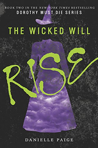The Wicked Will Rise (Dorothy Must Die) (Wicked Rulers)