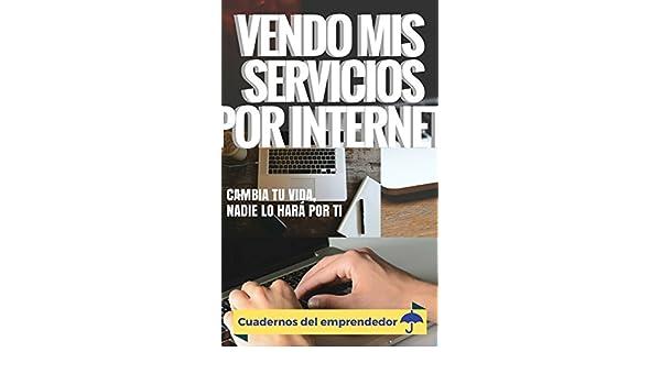 Amazon.com: Vendo mis servicios por internet: Cambia tu vida, nadie lo hará por ti (Cuadernos del emprendedor nº 1) (Spanish Edition) eBook: Leo Socolovsky: ...