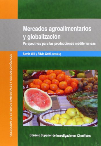 Descargar Libro Mercados Agroalimentarios Y Globalización: Perspectivas Para Las Producciones Mediterráneas Samir Mili