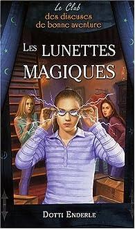 Le Club des diseuses de bonne aventure, Tome 3 : Les lunettes magiques par Dotti Enderle