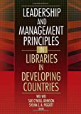 Leadership and Management Principles in Libraries in Developing Countries, Wei Wei, 0789024101