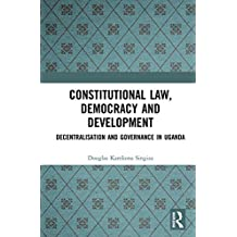 Constitutional Law, Democracy and Development: Decentralisation and Governance in Uganda