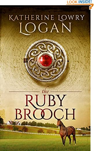 The Ruby Brooch (Time Travel Romance) (The Celtic Brooch Series Book 1) by Katherine Lowry Logan