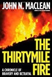 The Thirtymile Fire: A Chronicle of Bravery and Betrayal (John MacRae Books)