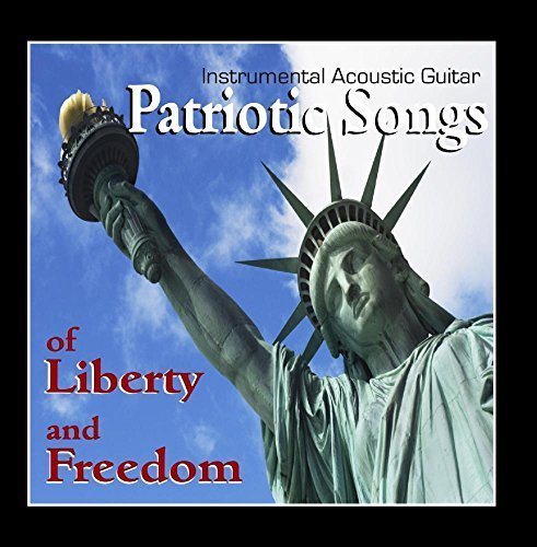 Patriotic Songs Guitar - Patriotic Songs of Liberty and Freedom by Guitar Song Artists (2012-06-22)