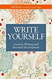 Write Yourself: Creative Writing and Personal Development (Writing for Therapy or Personal Development)