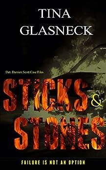 Sticks & Stones (The Det. Damien Scott Case Files Book 1) by [Glasneck, Tina]
