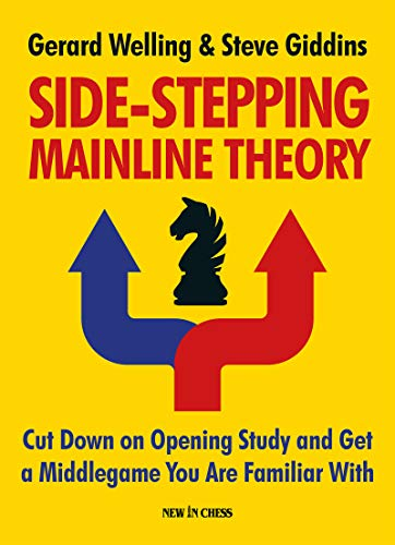 Side-stepping Mainline Theory: Cut Down on Chess Opening Stu dy and Get a Middlegame You are Familiar With