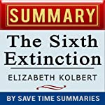 The Sixth Extinction: An Unnatural History by Elizabeth Kolbert : Summary, Review & Analysis | Save Time Summaries