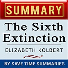 The Sixth Extinction: An Unnatural History by Elizabeth Kolbert: Summary, Review & Analysis Audiobook by  Save Time Summaries Narrated by Rebecca Lynn