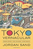 Tokyo Vernacular: Common Spaces, Local Histories, Found Objects, Jordan Sand, 0520275667