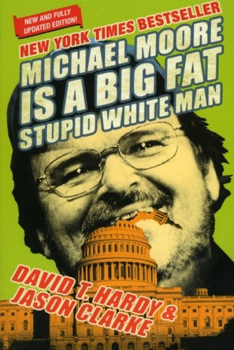 Michael Moore Is A Big Fat Stupid White Man by David T. Hardy and Jason Clarke
