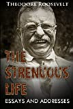 The Strenuous Life: Essays And Addresses, (Original Version, Restored) by Theodore Roosevelt (2011-10-12)