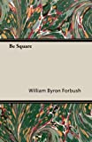 Be Square, William Byron Forbush, 1473309379