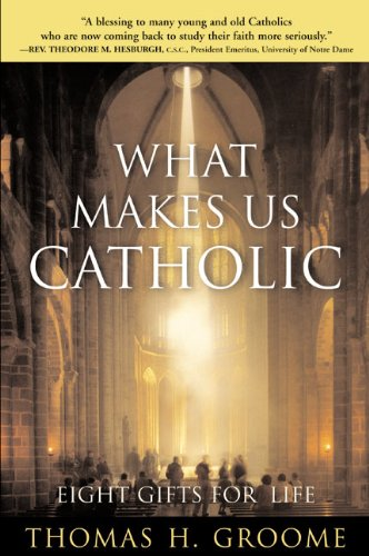 What Makes Us Catholic: Eight Gifts for Life (Catholic Personal Gift)